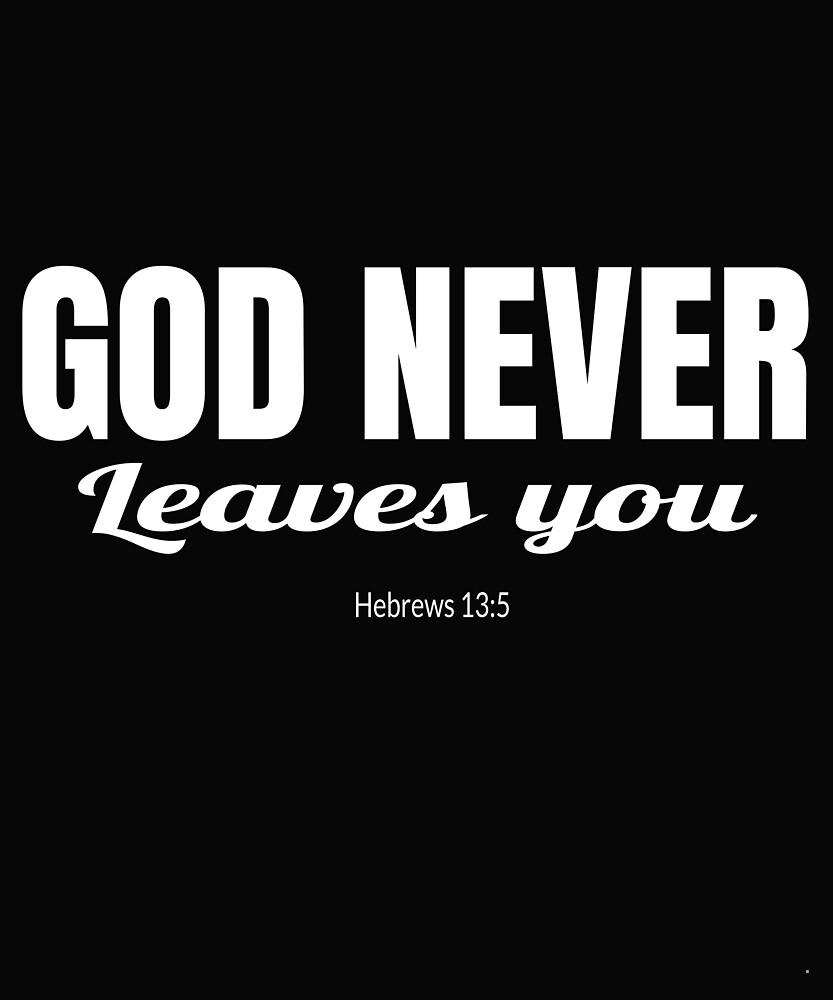 God Never Leaves You Hebrews 13:5 by RollingStore .