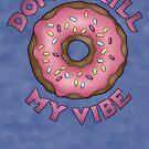 Donut Kill My Vibe by Lyndsey Hughes