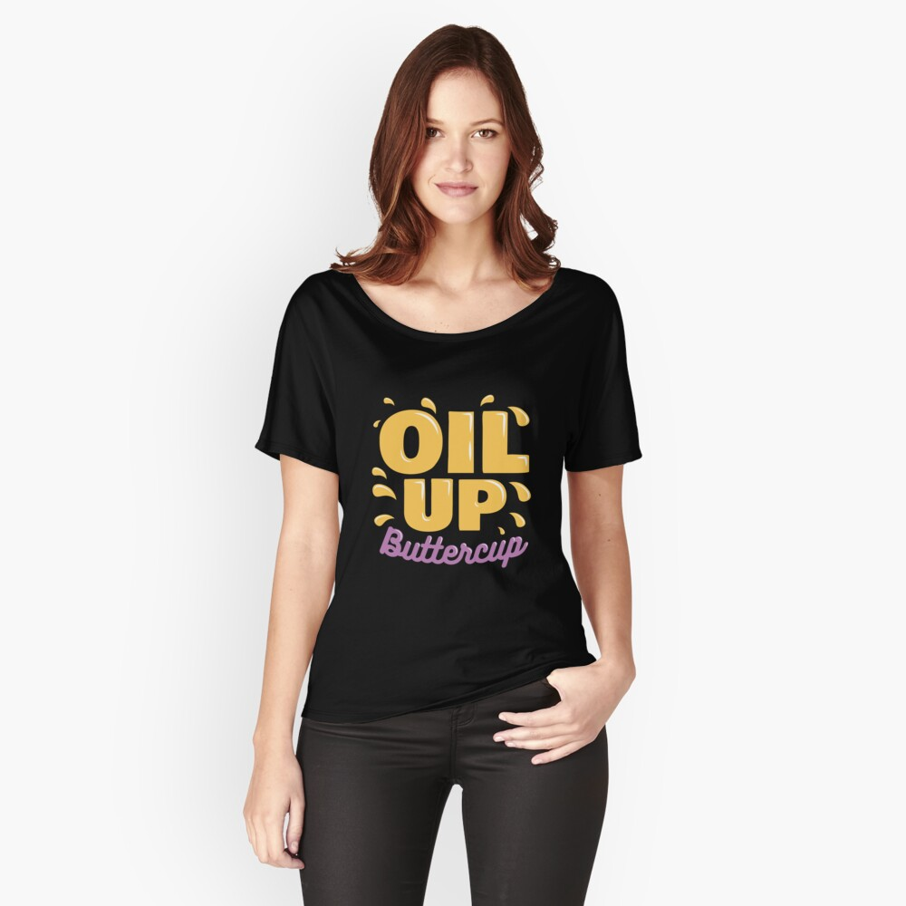 Oil Up Buttercup Women's Relaxed Fit T-Shirt Front
