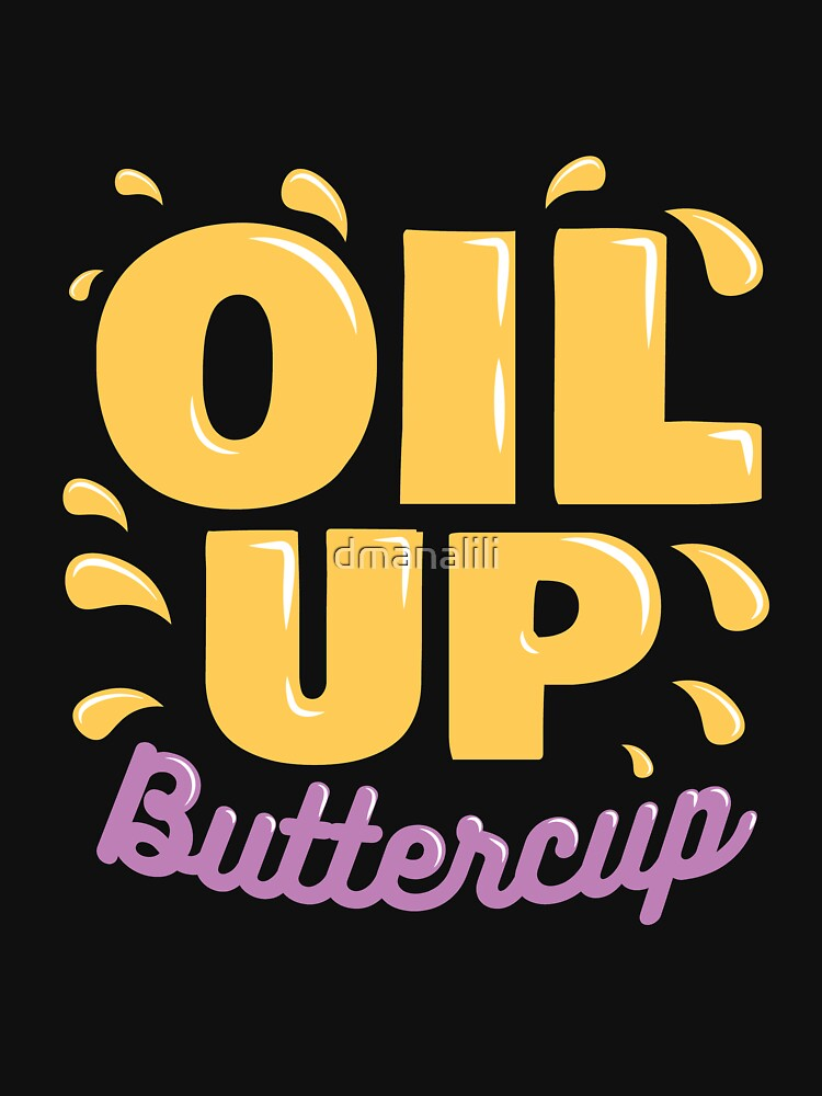 Oil Up Buttercup by dmanalili