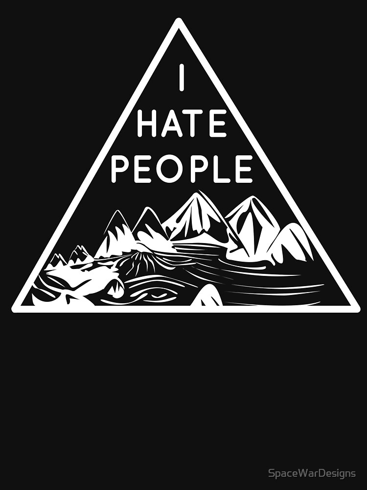 I Hate People - Outdoor Camping Hiking Mountains by SpaceWarDesigns