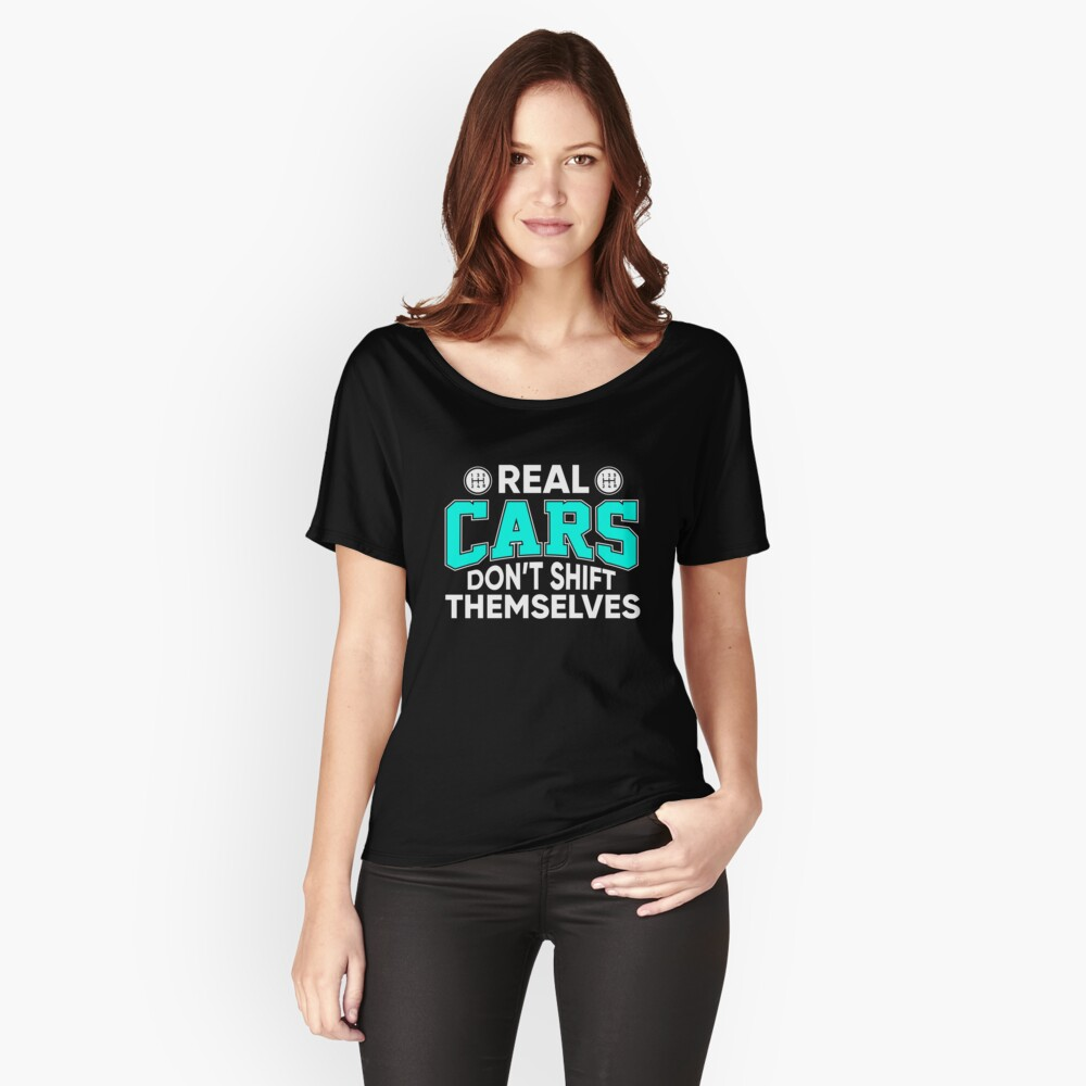 Real Cars Don't Shift Themselves  Women's Relaxed Fit T-Shirt Front