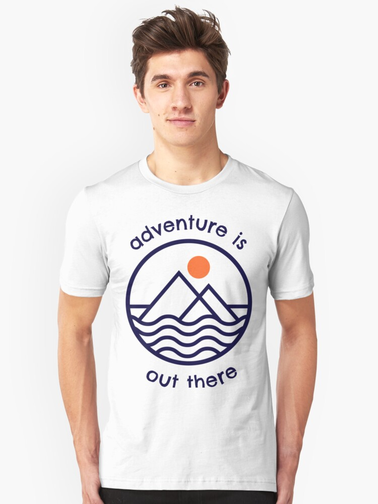 Adventure is out there - gift idea Unisex T-Shirt Front