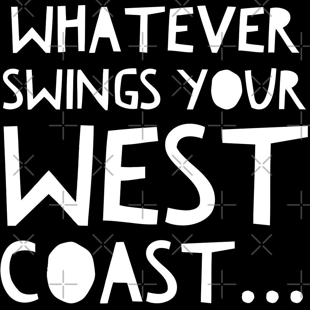 Whatever Swings Your West Coast by Funkymask