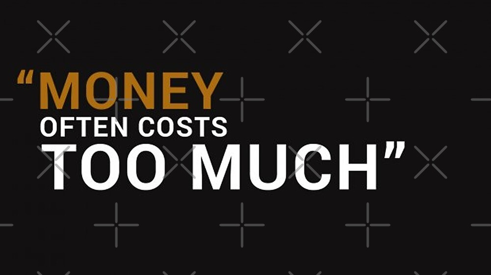 Money often costs too much quote by Desire-inspire
