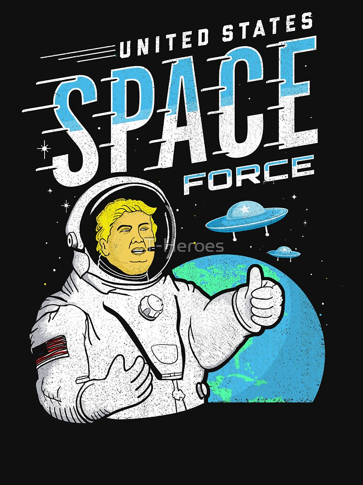 Funny United States Space Force Trump Shirt - Flying Saucers, Planet Earth Space Fleet Astronaut Donald. by T-Heroes