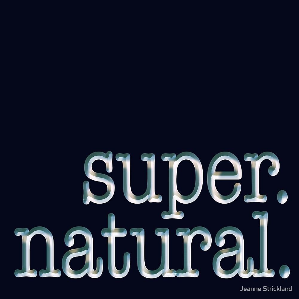 Super. Natural. by Jeanne Strickland