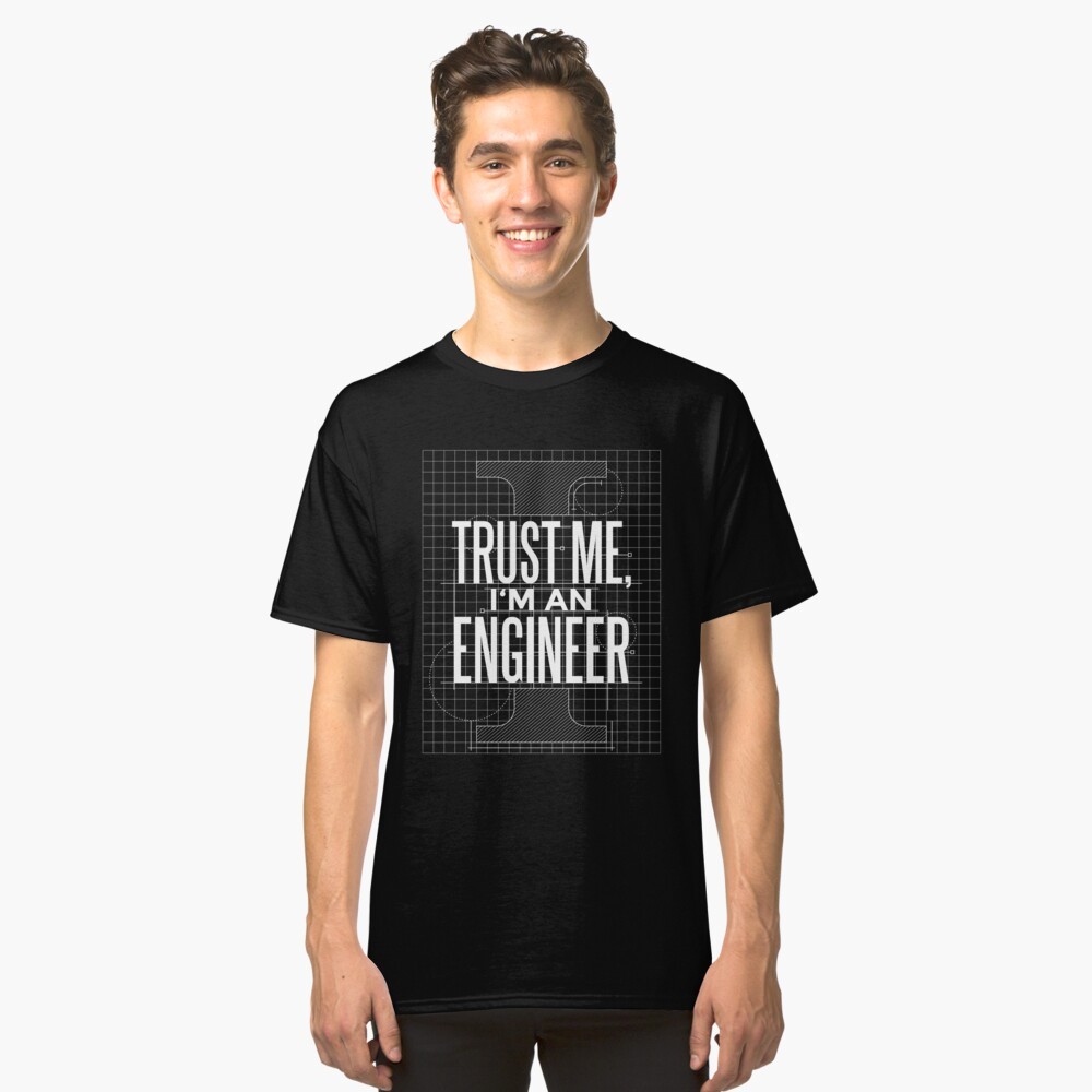 Trust Me I'm an Engineer Classic T-Shirt Front
