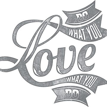 Do What You Love What You Do by Genier