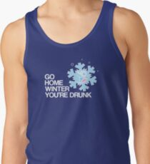 Go home winter you're DRUNK! Tank Top