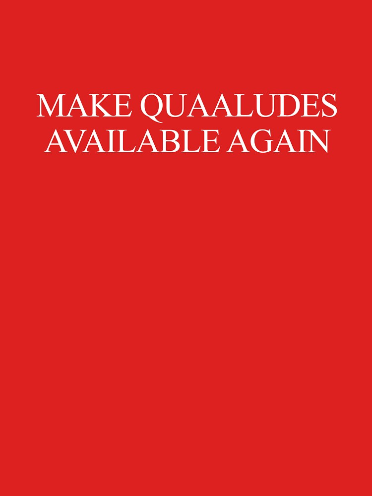 Make Quaaludes Available Again by RoyalNudity