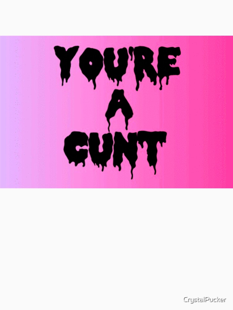 You are a cunt by CrystalPucker