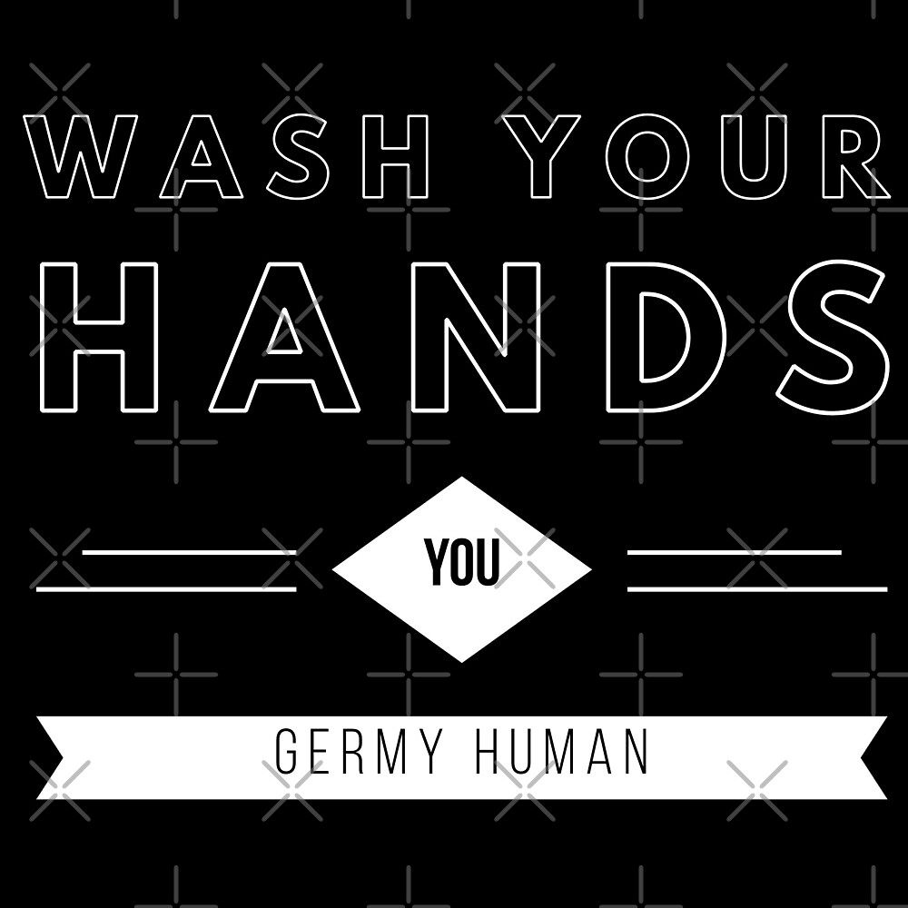 Wash Your Hands You Germy Human by Funkymask