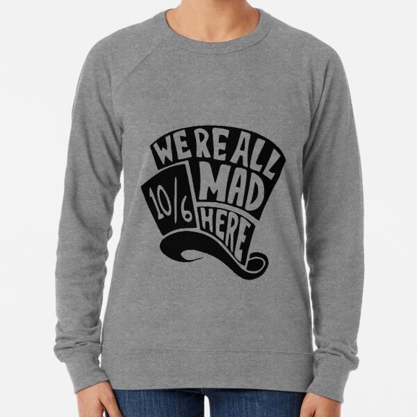 """Mad Hatters Hat """"We're All Mad Here' -silhouette Lightweight Sweatshirt"""