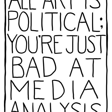 ALL ART IS POLITICAL [WHITE] by anderjak