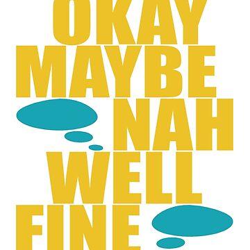 Okay Maybe Nah Well Fine - White BG by Hopasholic