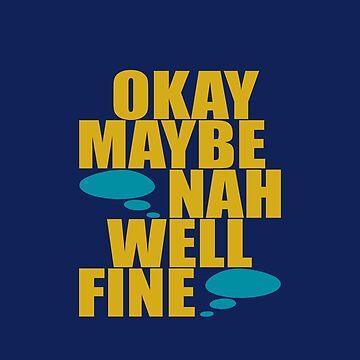 Okay Maybe Nah Well Fine - Blue BG by Hopasholic