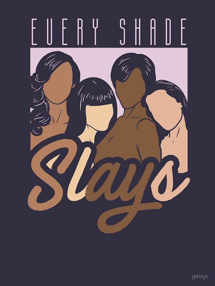 Every Shade Slays - Melanin Gift von yeoys