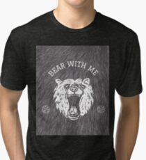 Bear with me - fur in the background Tri-blend T-Shirt