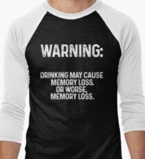 Warning: drinking may cause memory loss, or worse, memory loss.  Men's Baseball ¾ T-Shirt