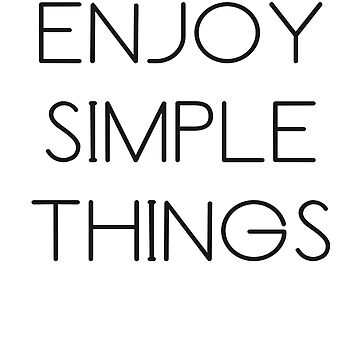 Inspirational T-shirt: Enjoy Simple Things T-shirt by JustBeAwesome