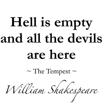 Shakespeare Quote - Hell is empty and all the devils are here - The Tempest by QuotationMark