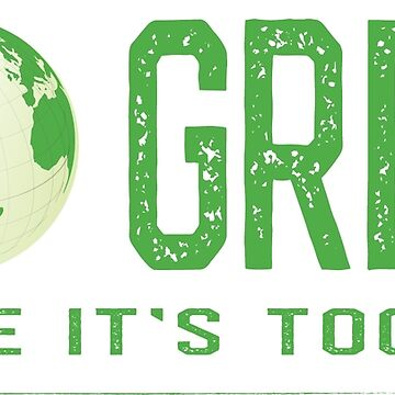 Go Green, Before It's Too Late, Eco Message For Green Living by CreativeBridge