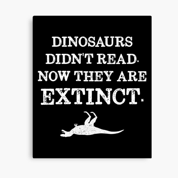 Book Reading - Dinosaurs Didn't Read. Now They Are Extinct. Canvas Print