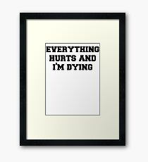 Everything Hurts and Im Dying Framed Print
