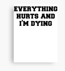 Everything Hurts and Im Dying Canvas Print