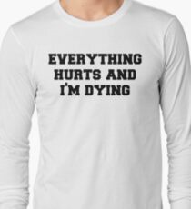 Everything Hurts and Im Dying Long Sleeve T-Shirt