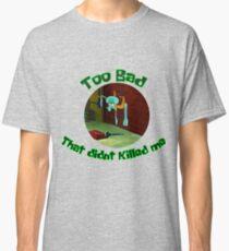 Camiseta clásica Calamardo - Too bad that didnt killed me