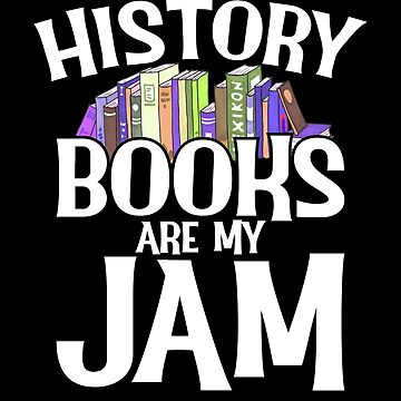 History Books Are My Jam by inkedtee