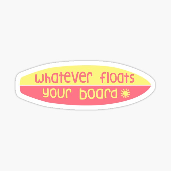 Whatever floats your board (pink/yellow) Sticker