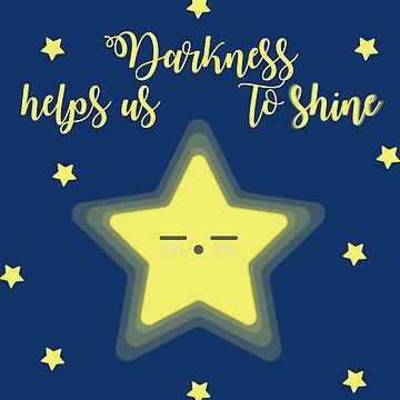 Darkness helps us to shine by PamelaEmme