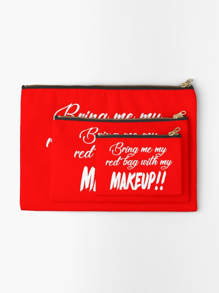 Alternate view of Bring Me My Red Bag With My MAKEUP!! 90 Day Fiance TV Quotes Zipper Pouch