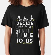 All We Have to Decide Slim Fit T-Shirt