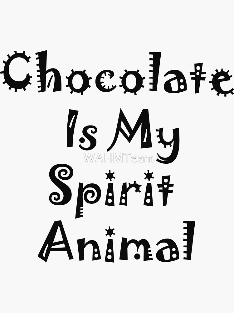Chocolate is my Spirit Animal, Funny Saying for Chocolate Lovers by WAHMTeam