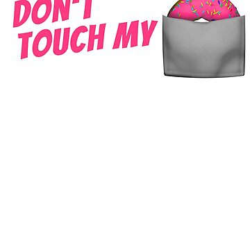 Funny Donut T-Shirt, Do not Touch My Donut by MarkusShirts