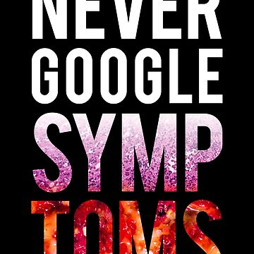 Never Google Symptoms by philstrahl