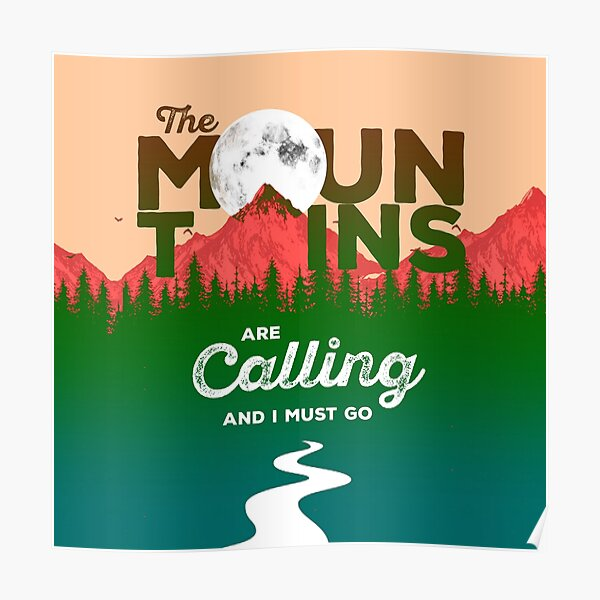 The Mountain Are Calling And I Must Go Poster