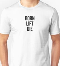 BORN, LIFT, DIE T-Shirt