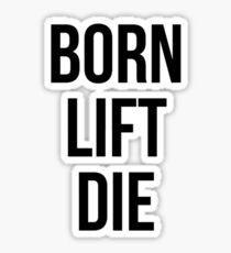 BORN, LIFT, DIE Sticker