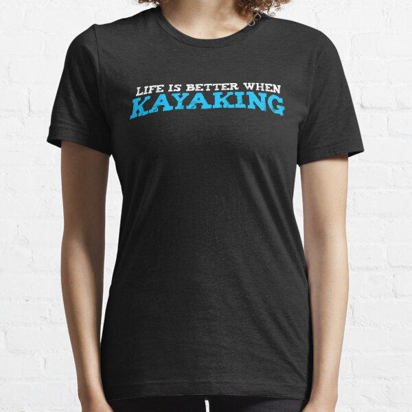 Life Is Better When Kayaking T-shirt Essential T-Shirt
