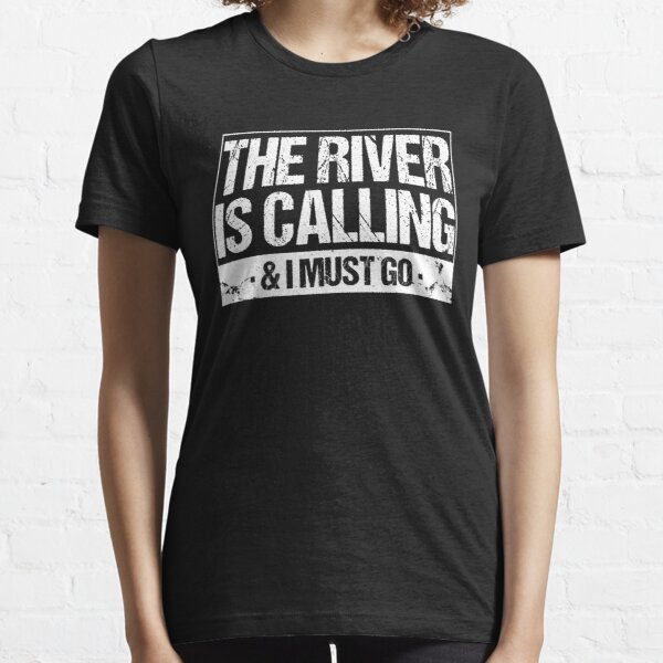 The River Is Calling I Must Go T-shirt Essential T-Shirt