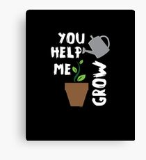 You Help Me Grow Plants Canvas Print