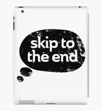Skip to the End iPad Case/Skin