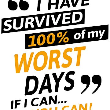 Survived 100 Percent of My Worst Days by bigtimmystyle