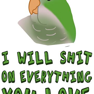 I will shit on everything you love - green monk parakeet  by FandomizedRose