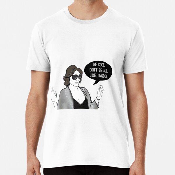 Be Cool Premium T-Shirt